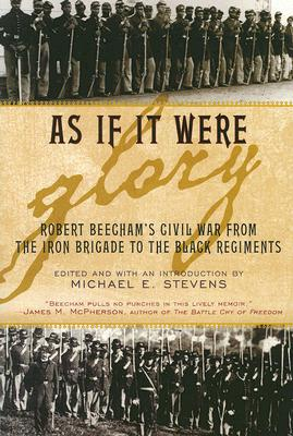 Image for As If It Were Glory: Robert Beecham's Civil War from the Iron Brigade to the Black Regiments