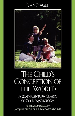 The Child's Conception of the World: A 20th-Century Classic of Child Psychology, Piaget, Jean
