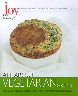 Joy of Cooking: All About Vegetarian, Irma S. Rombauer, Ethan Becker, Marion Rombauer Becker