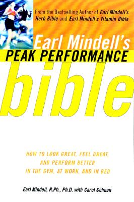 Image for Earl Mindell'S Peak Performance Bible: How To Look Great Feel Great And Perform Better In The Gym At Work And In Be
