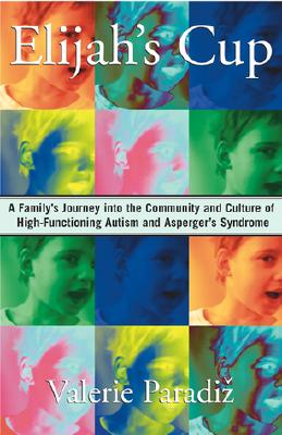 Image for Elijah's Cup: A Family's Journey into the Community and Culture of High-Functioning Autism and Asperger's Syndrome