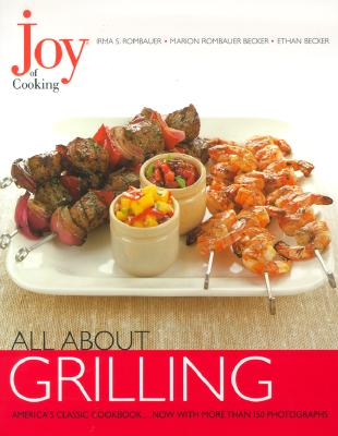 Joy of Cooking: All About Grilling, Rombauer, Irma S.; Becker, Marion Rombauer; Becker, Ethan