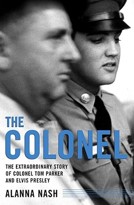 Image for The Colonel: The Extraordinary Story of Colonel Tom Parker and Elvis Presley