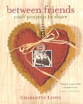 Image for Between Friends: Craft Projects to Share