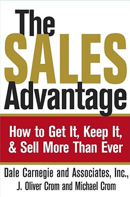 The Sales Advantage: How to Get It, Keep It, and Sell More Than Ever, Crom J. Oliver; Crom, Michael