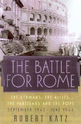 Image for The Battle for Rome : The Germans, the Allies, the Partisans, and the Pope, September 1943-June 1944