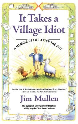 "It Takes a Village Idiot: A Memoir of Life After the City, ""Mullen, Jim"""