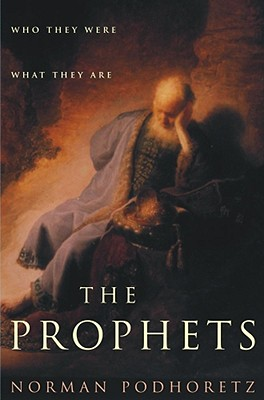 The Prophets: Who They Were, What They Are, Podhoretz, Norman