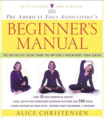 The American Yoga Association Beginner's Manual Fully Revised and Updated, Alice Christensen