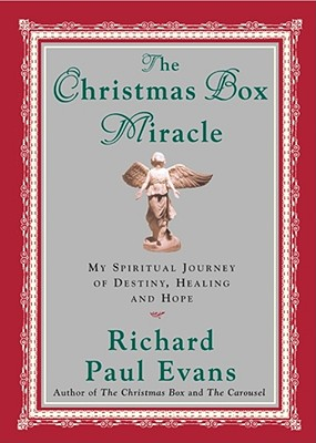 The Christmas Box Miracle : My Spiritual Journey of Destiny, Healing and Hope, RICHARD PAUL EVANS