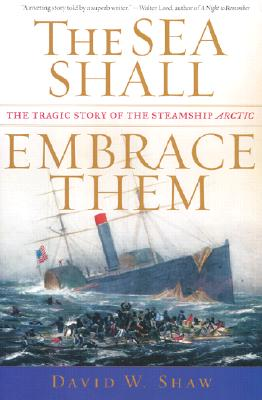Image for The Sea Shall Embrace Them: The Tragic Story of the Steamship Arctic