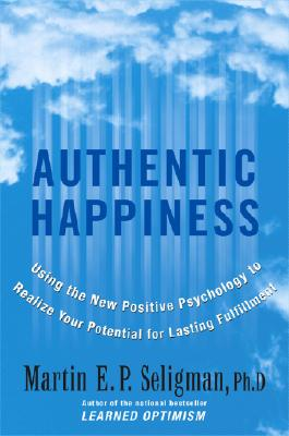 Image for Authentic Happiness: Using the New Positive Psychology to Realize Your Potential for Lasting Fulfillment