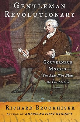 Image for Gentleman Revolutionary: Gouverneur Morris, the Rake Who Wrote the Constitution