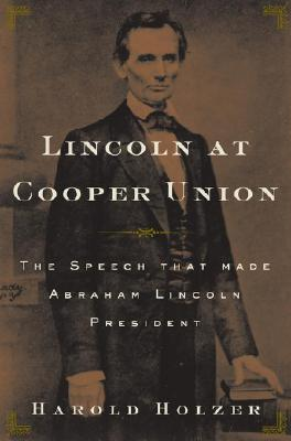 Lincoln at Cooper Union: The Speech That Made Abraham Lincoln President, Holzer, Harold