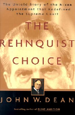 Image for REHNQUIST CHOICE, THE UNTOLD STORY OF THE NIXON APPOINTMENT THAT REDEFINED THE SUPREME COURT