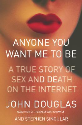 Image for Anyone You Want Me to Be : A True Story of Sex and Death on the Internet