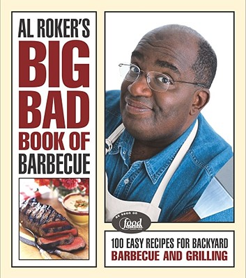 Image for Al Roker's Big Bad Book of Barbecue: 100 Easy Recipes for Backyard Barbecue and Grilling