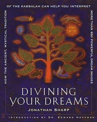 Image for Divining Your Dreams: How the Ancient, Mystical Tradition of the Kabbalah Can Help You Interpret 1,000 Dream Images