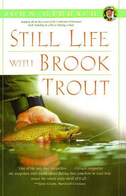 Image for Still Life with Brook Trout (John Gierach's Fly-fishing Library)