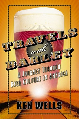 Image for Travels with Barley: Journey Through Beer Culture in America