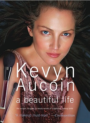 Image for Kevyn Aucoin a beautiful life: The Success, Struggles, and Beauty Secrets of a L