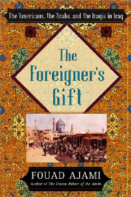 Image for The Foreigner's Gift: The Americans, the Arabs, and the Iraqis in Iraq