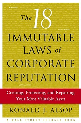 Image for The 18 Immutable Laws of Corporate Reputation: Creating, Protecting, and Repairing Your Most Valuable Asset (Wal Street Journal Book)