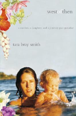 Image for WEST OF THEN A MOTHER, A DAUGHTER, AND A JOURNEY PAST PARADISE
