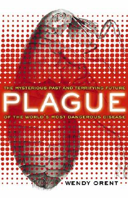 Image for Plague: The Mysterious Past And Terrifying Future Of The World's Most Dangerous Disease