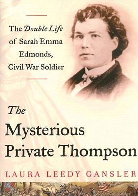Image for The Mysterious Private Thompson: The Double Life of Sarah Emma Edmonds, Civil War Soldier