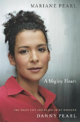 Image for A Mighty Heart: The Brave Life and Death of My Husband, Danny Pearl
