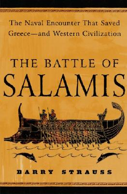 The Battle of Salamis: The Naval Encounter That Saved Greece -- and Western Civilization, Strauss, Barry