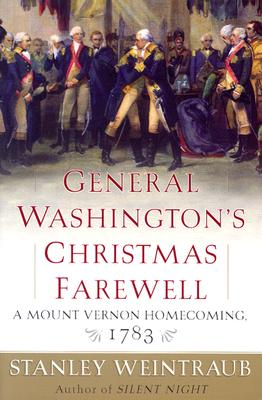 General Washington's Christmas Farewell: A Mount Vernon Homecoming, 1783, Weintraub, Stanley