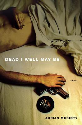 Image for Dead I Well May Be A Novel