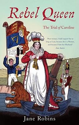 Rebel Queen: The Trial of Caroline, Jane Robins