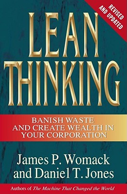 Lean Thinking: Banish Waste and Create Wealth in Your Corporation, Revised and Updated, James P. Womack, Daniel T. Jones