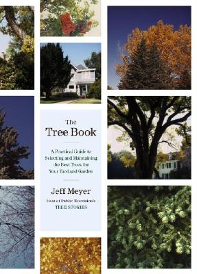 Image for The Tree Book: A Practical Guide to Selecting and Maintaining the Best Trees for Your Yard and Garden