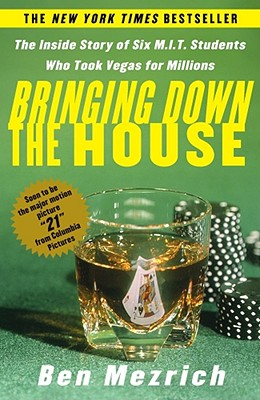 Bringing Down the House: The Inside Story of Six Mit Students Who Took Vegas for Millions, Mezrich, Ben