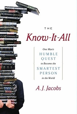 The Know-It-All: One Man's Humble Quest to Become the Smartest Person in the World, Jacobs, A. J.