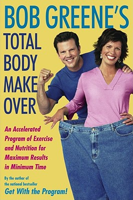 Image for Bob Greene's Total Body Makeover: An Accelerated Program of Exercise and Nutrition for Maximum Results in Minimum Time