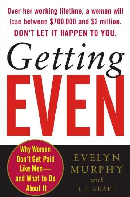 Image for Getting Even: Why Women Don't Get Paid Like Men--and What to Do About It