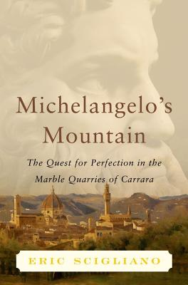 Image for Michelangelo's Mountain: The Quest For Perfection in the Marble Quarries of Carrara