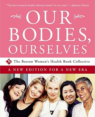 Our Bodies, Ourselves: A New Edition for a New Era, Boston Women's Health Book Collective; Norsigian, Judy