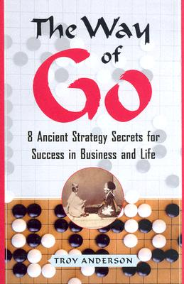 The Way of Go: 8 Ancient Strategy Secrets for Success in Business and Life, Anderson, Troy