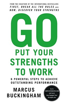 Image for Go Put Your Strengths to Work: 6 Powerful Steps to Achieve Outstanding Performance