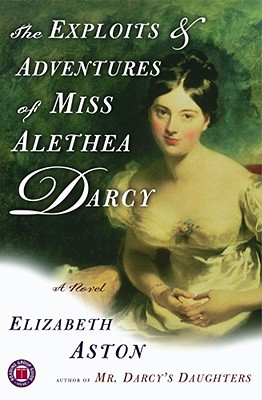 The Exploits & Adventures of Miss Alethea Darcy: A Novel, Elizabeth Aston