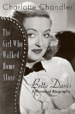 Image for GIRL WHO WALKED HOME ALONE BETTE DAVIS A PERSONAL BIOGRAPHY