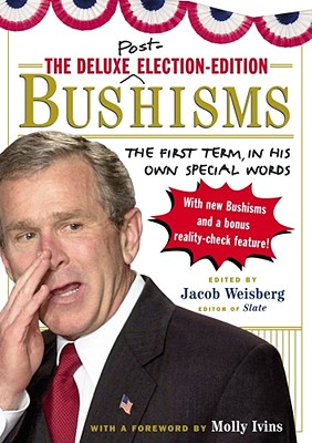 Image for The Deluxe Election-Edition Bushisms: The First Term, in His Own Special Words