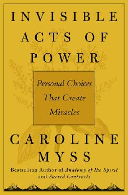 Image for Invisible Acts of Power: Personal Choices That Create Miracles