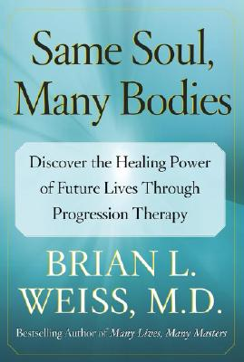 Image for Same Soul, Many Bodies: Discover the Healing Power of Future Lives through Progression Therapy
